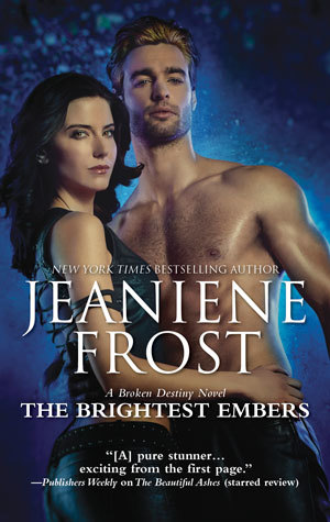 THE BRIGHTEST EMBERS (BROKEN DESTINY, BOOK #3) BY JEANIENE FROST: BOOK REVIEW
