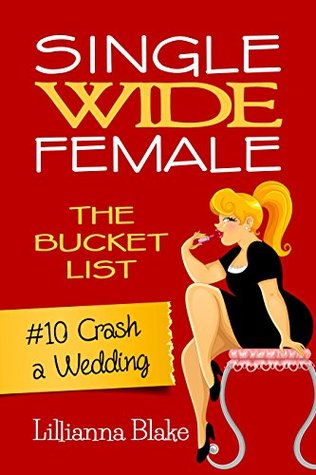 CRASH A WEDDING (SINGLE WIDE FEMALE: THE BUCKET LIST, BOOK #10) BY LILLIANNA BLAKE: BOOK REVIEW