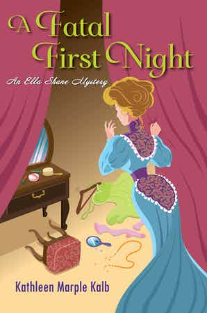 A FATAL FIRST NIGHT (ELLA SHANE MYSTERY #2) BY KATHLEEN MARPLE KALB: BOOK REVIEW