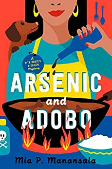ARSENIC AND ADOBO (TITA ROSIE'S KITCHEN MYSTERY, BOOK #1) BY MIA P. MANANSALA: BOOK REVIEW