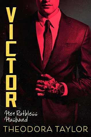 VICTOR: HER RUTHLESS HUSBAND (RUTHLESS TRIAD, BOOK #3) BY THEODORA TAYLOR: BOOK REVIEW