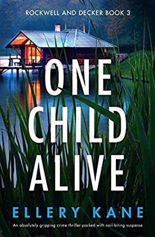 ONE CHILD ALIVE (ROCKWELL AND DECKER, #3) BY ELLERY KANE: BOOK REVIEW