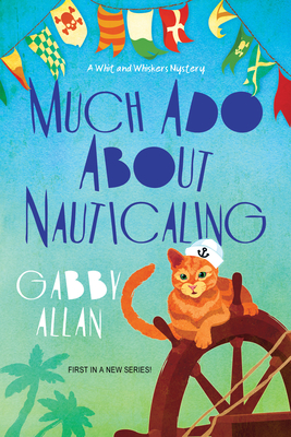 MUCH ADO ABOUT NAUTICALING (WHIT AND WHISKERS MYSTERY #1) BY GABBY ALLAN: BOOK REVIEW