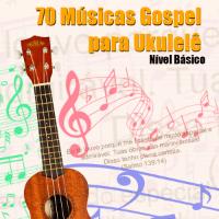 70 Músicas Gospel para Ukulelê Nivel Básico