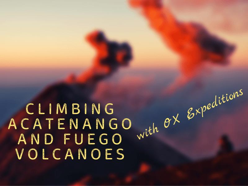 Climbing Acatenango and Fuego Volcanoes