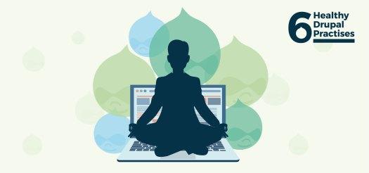 6 Healthy Drupal Practices