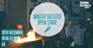 Winter Solstice Open Stage @ Open Source Arts | England | United Kingdom