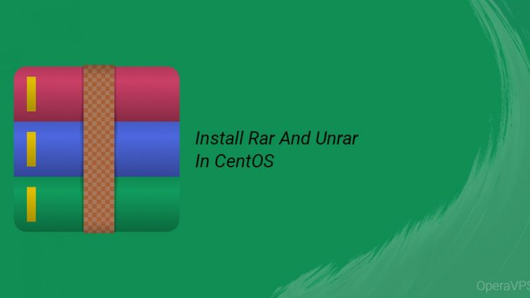 How To Install Rar And Unrar In CentOS 7 - OperaVPS