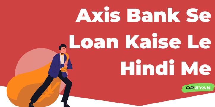 Axis Bank Se Loan Kaise Le Hindi Me
