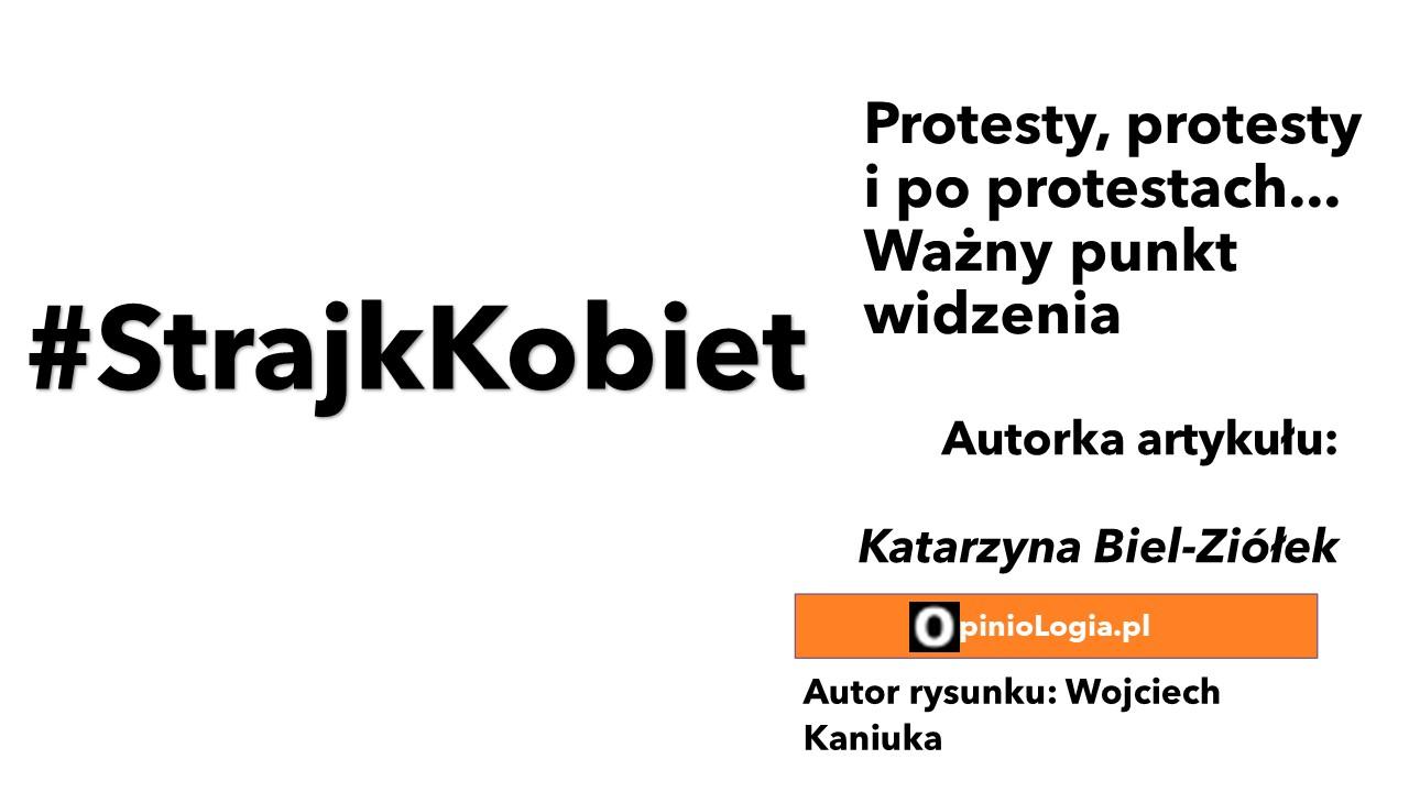 Protesty, protesty i po protestach... Ważny punkt widzenia - #StrajkKobiet