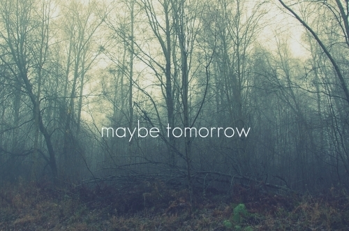 maybe tomorrow - cersetorii de iubire