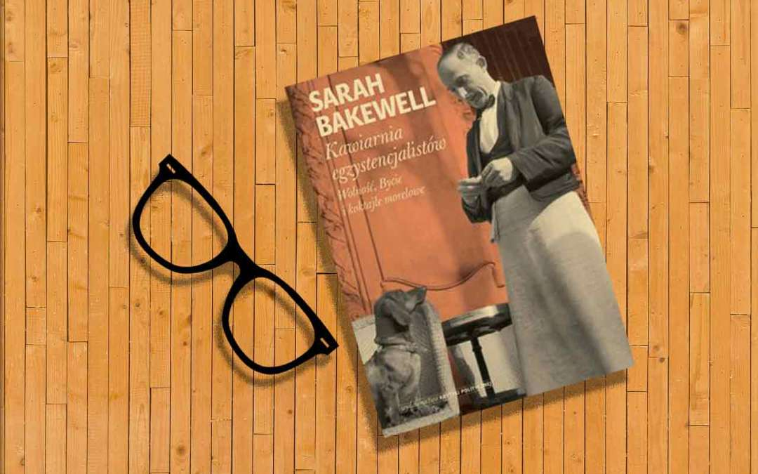 """""""Kawiarnia Egzystencjalistów"""" Sarah Bakewell"""