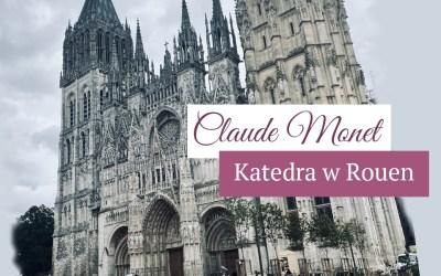 """Claude Monet """"Katedra w Rouen"""""""