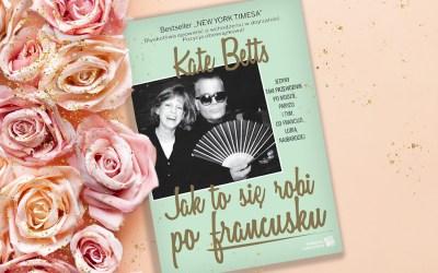 """Jak to się robi po francusku"" Kate Betts"