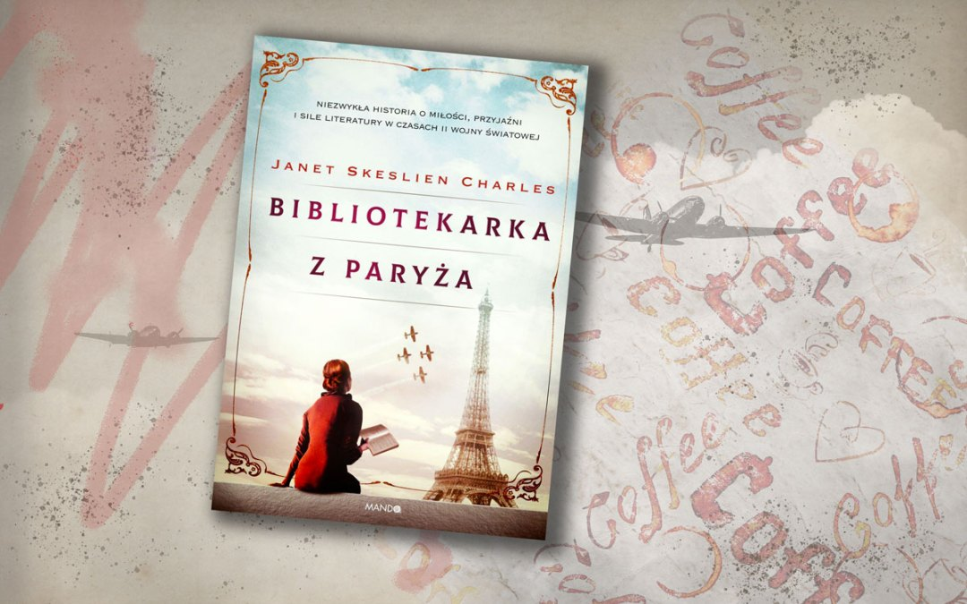 """Bibliotekarka z Paryża"" Janet Skeslien Charles"