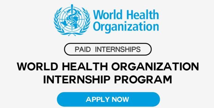 World Health Organization (WHO) Internship Program 2022 - Funded