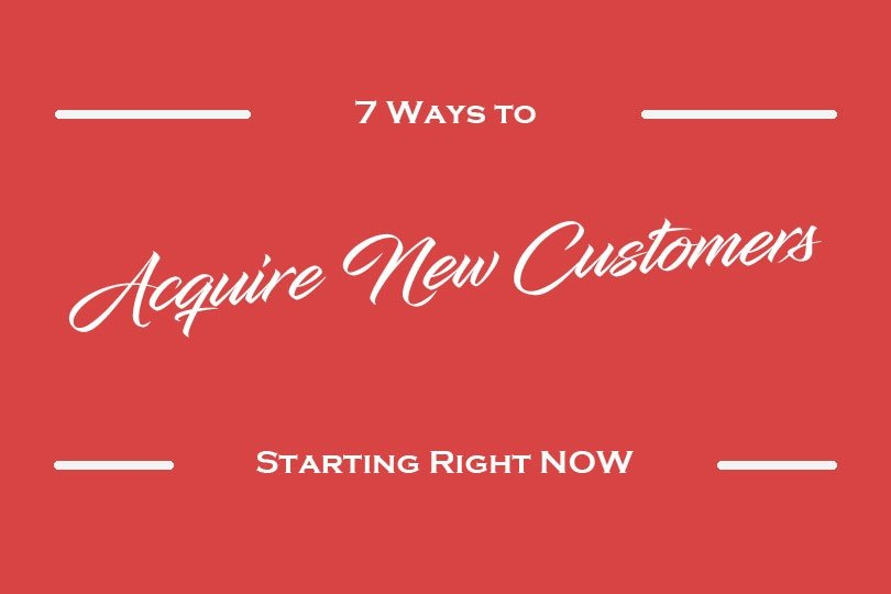 7 Ways to Acquire New Customers Starting Right Now