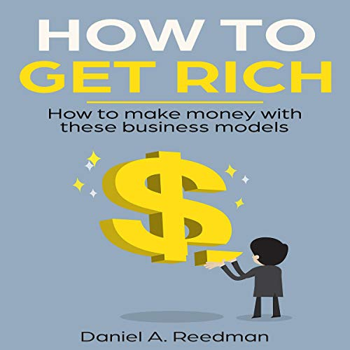How to Get Rich?25+ Great Ideas To Create Wealth