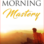 Morning Mastery: How To Start Your Day?