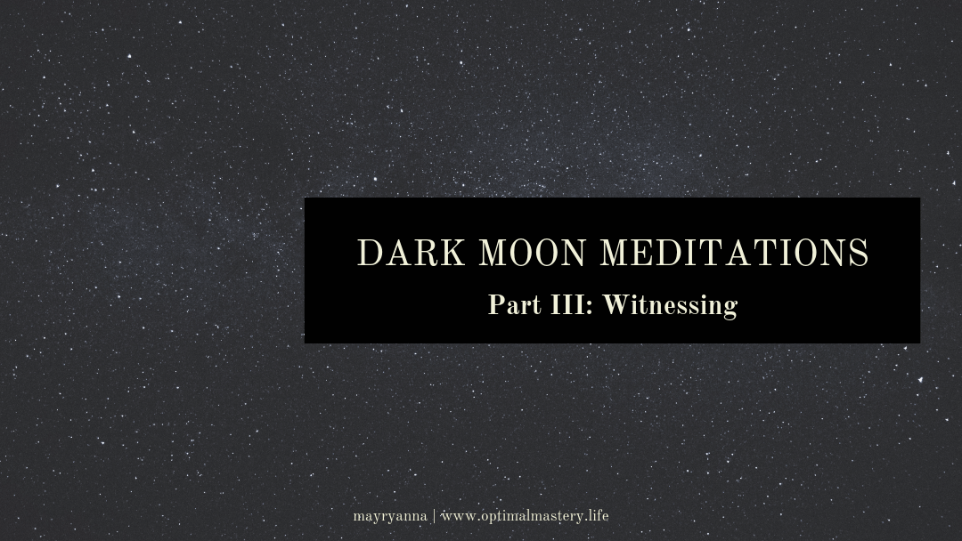 Dark Moon Meditations, Part III: Witnessing