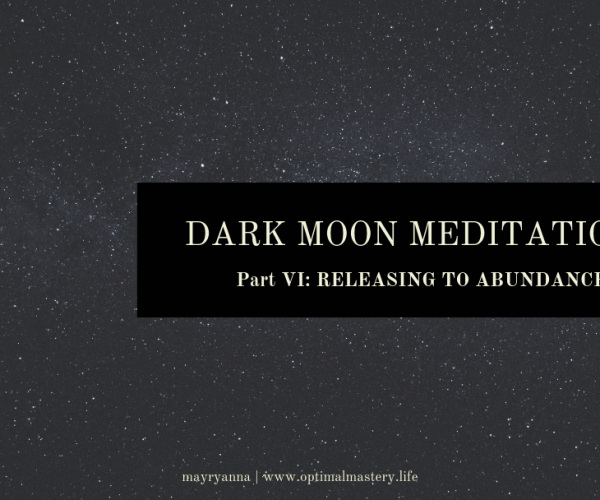 Dark Moon Meditations, Part VI: RELEASING TO ABUNDANCE