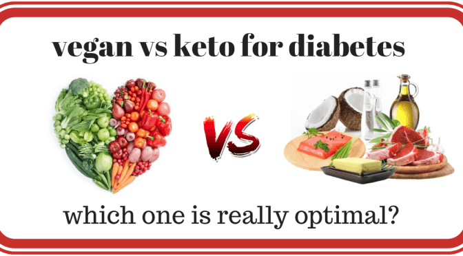 vegan vs keto for diabetes…  which is one optimal?