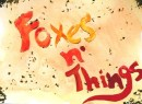 Foxes an' Things