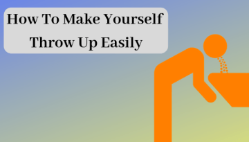 10 Ways To Make Yourself Throw Up Easily