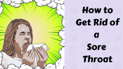 How to Get Rid of a Sore Throat Fast -15 Home Remedies