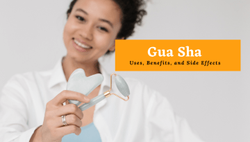Gua Sha: Uses, Benefits, and Side Effects