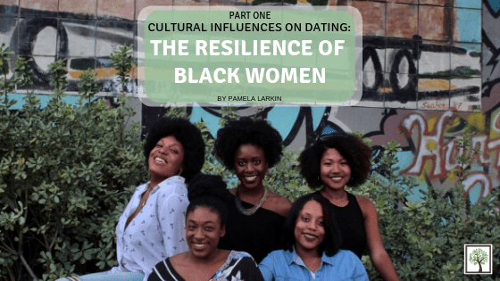 CULTURAL INFLUENCES ON DATING: The Resilience of Black Women