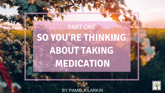So You're Thinking About Taking Medication
