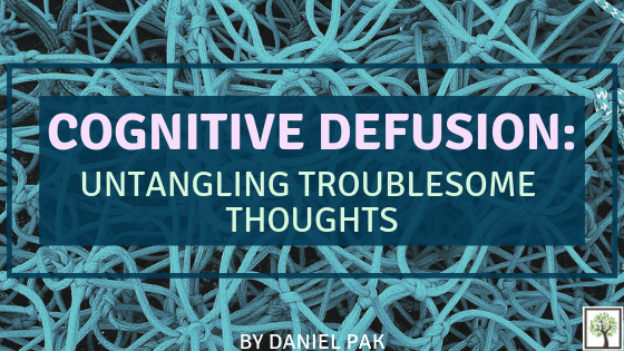 COGNITIVE DEFUSION: Untangling Troublesome Thoughts