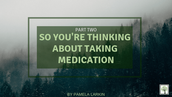 So You're Thinking About Taking Medication: Part Two