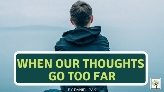When Our Thoughts Go Too Far