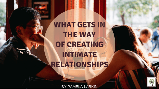 WHAT GETS IN THE WAY OF CREATING INTIMATE RELATIONSHIPS?