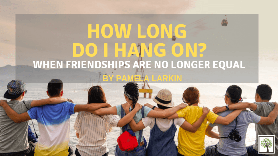 How Long do I Hang on? When Friendships are No Longer Equal