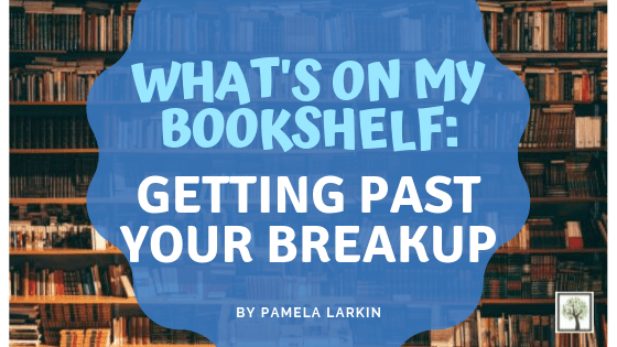 What's On My Bookshelf: Getting Past Your Breakup