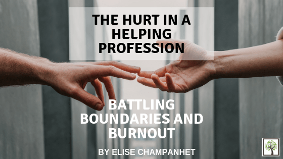 The Hurt in a Helping Profession: Battling the Boundaries and Burnout