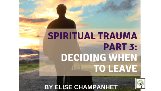 Spiritual Trauma Part 3: Deciding When to Leave