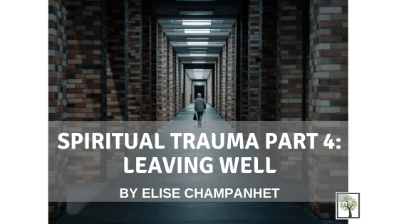Spiritual Trauma Part 4: Leaving Well