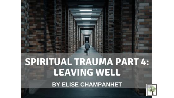 Spiritual Trauma Part 4: Leaving Well
