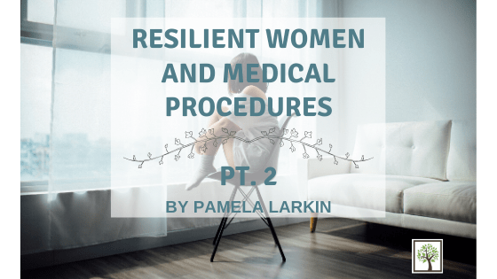 Resilient Women and Medical Procedures Pt. 2