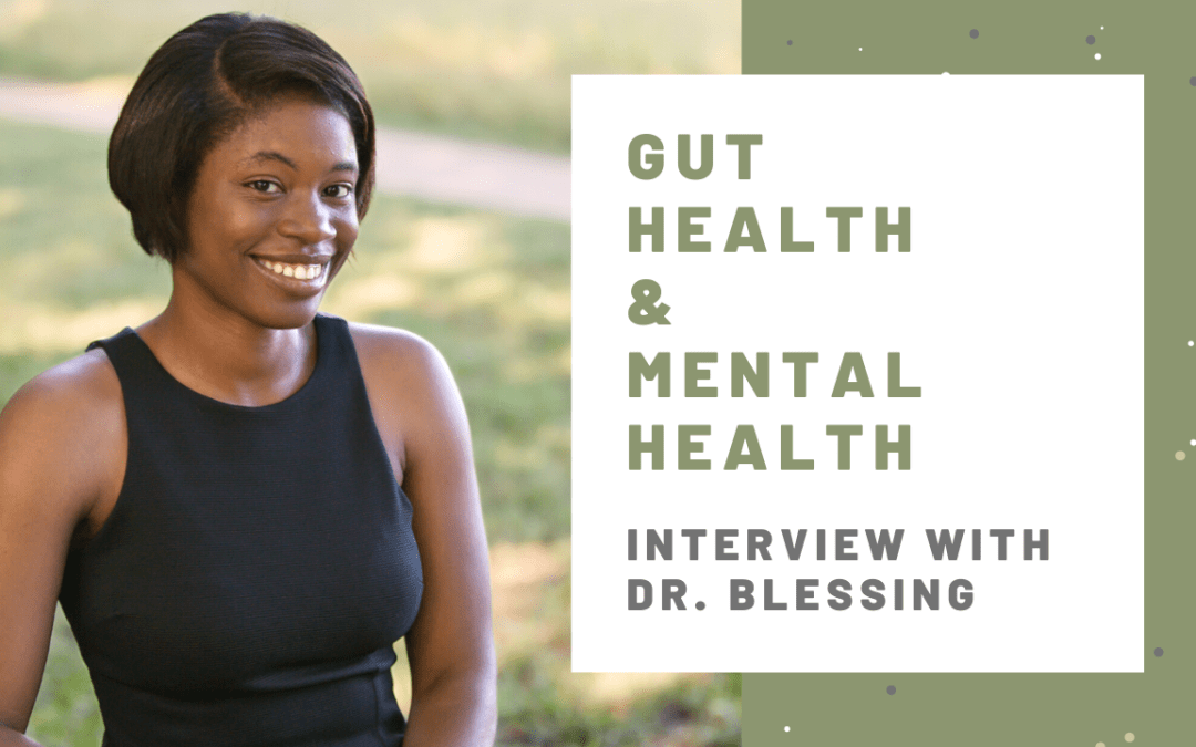 Gut Health + Mental Health with Dr. Blessing Anyatonwu D.C., M.S.