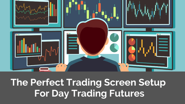 The Perfect Trading Screen Setup For Day Trading Futures