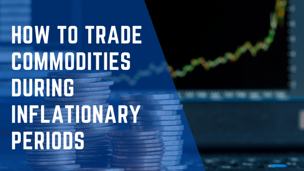 How to Trade Commodities During Inflationary Periods