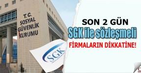 SGK ile sözleşmeli firmaların dikkatine!