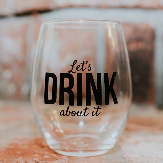 Let's Drink About It Glass