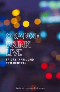Orange Drink Live Friday, April 2nd