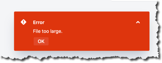 An image of the error flag that appears when the file is too large on upload